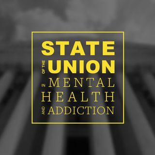 State of the Union for Mental Health and Addiction